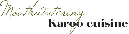 Mouthwatering Karoo Cuisine